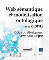 Web sémantique et modélisation ontologique - Guide du développeur Java sous Eclipse