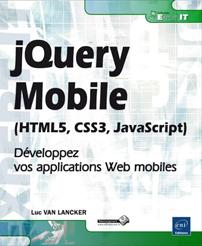 jQuery Mobile (HTML5, CSS3, JavaScript) - Développez vos applications Web mobiles