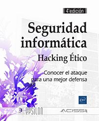 Seguridad informática - Hacking Ético - Conocer el ataque para una mejor defensa (4a edición)