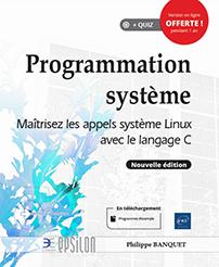 Programmation système - Maîtrisez les appels système Linux avec le langage C (Nouvelle édition)