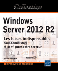 Windows Server 2012 R2 - Les bases indispensables, administrer, configurer votre serveur